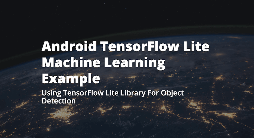 Android TensorFlow Lite Machine Learning Example