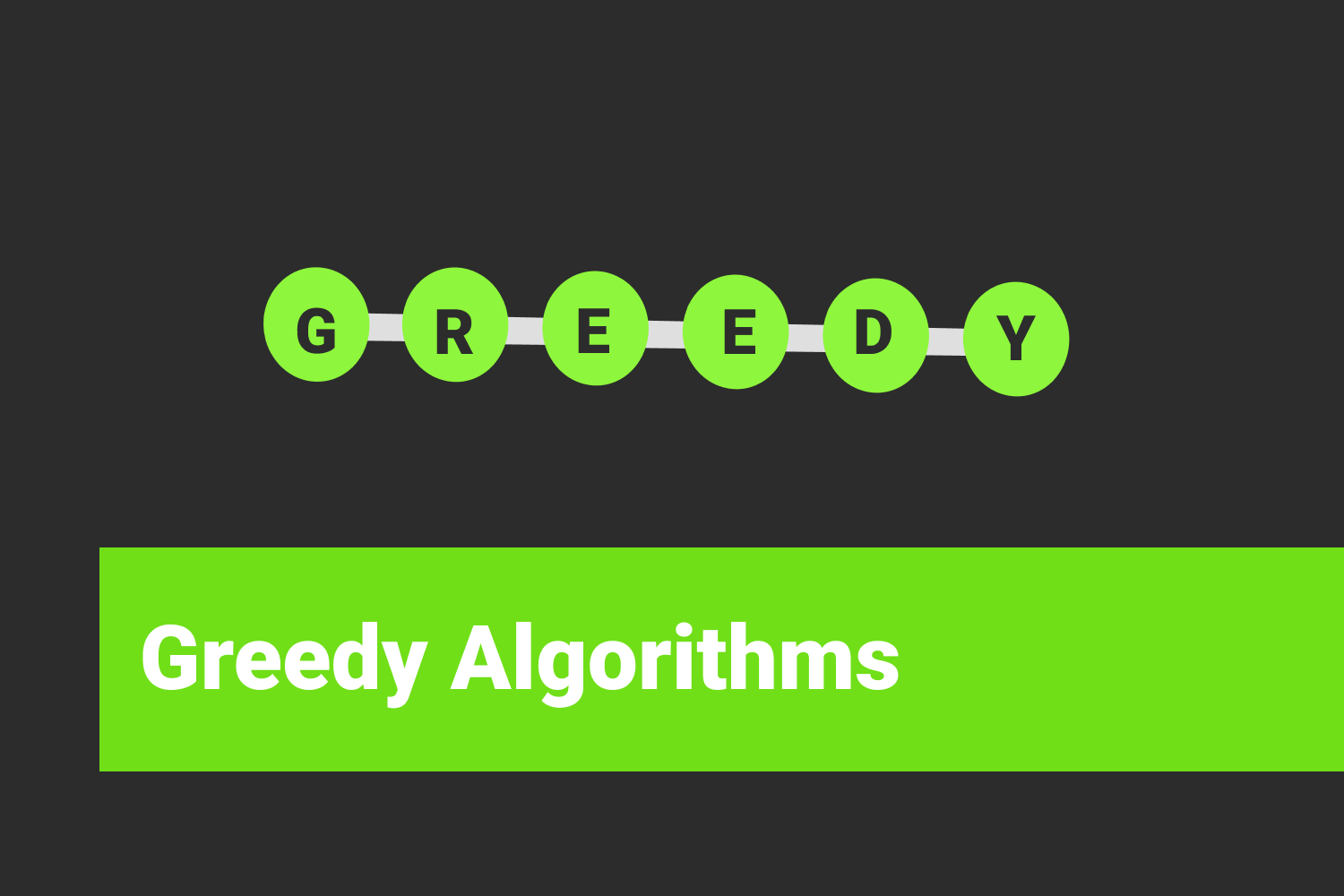 What are Greedy Algorithms?
