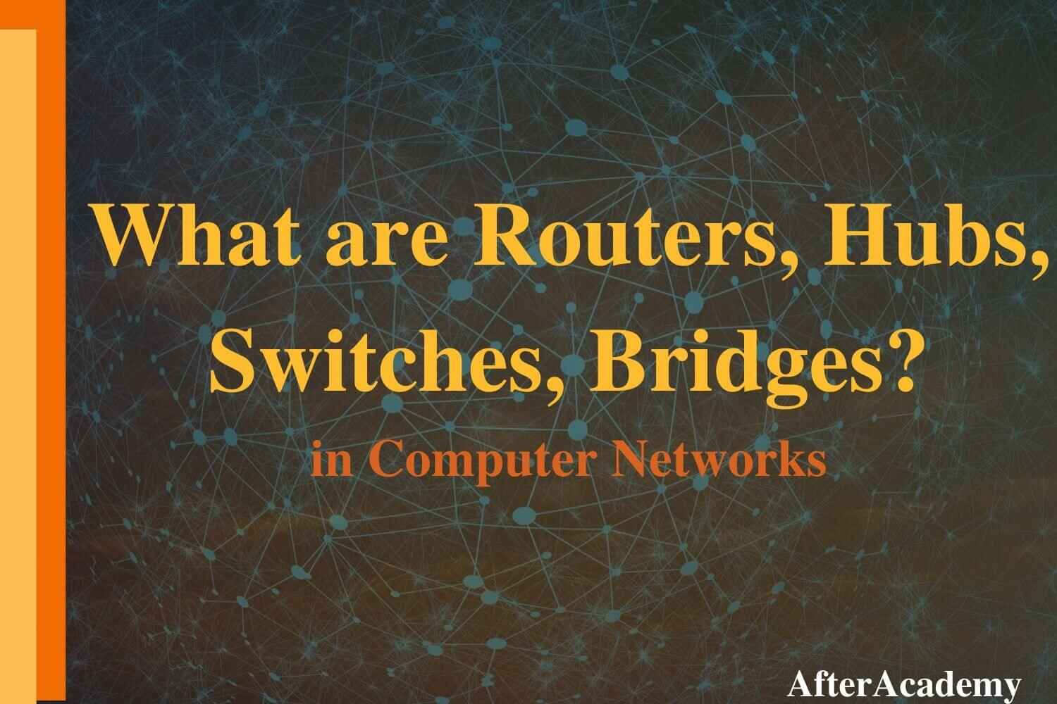 What are Routers, Hubs, Switches, Bridges?