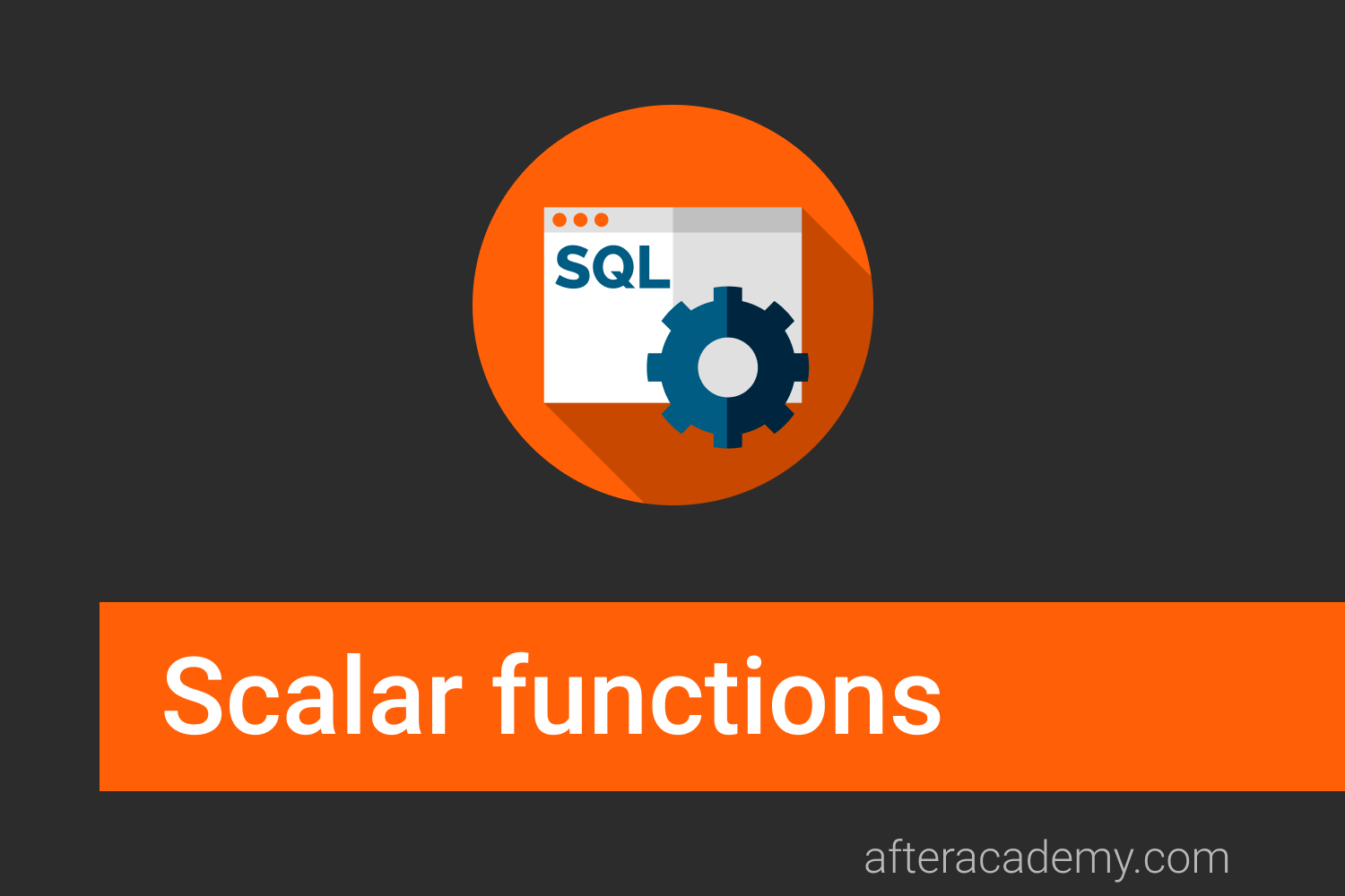 What are Scalar functions?