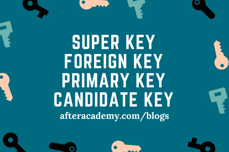What are Super key, Primary key, Candidate key, and Foreign keys?