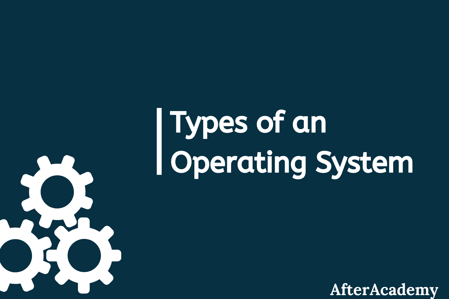What are the types of an Operating System?