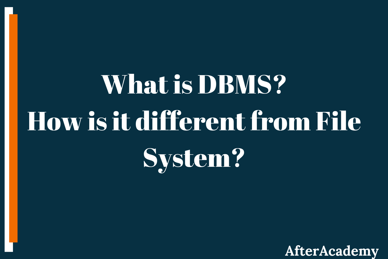 What is a Database Management System and how is it different from a File System?