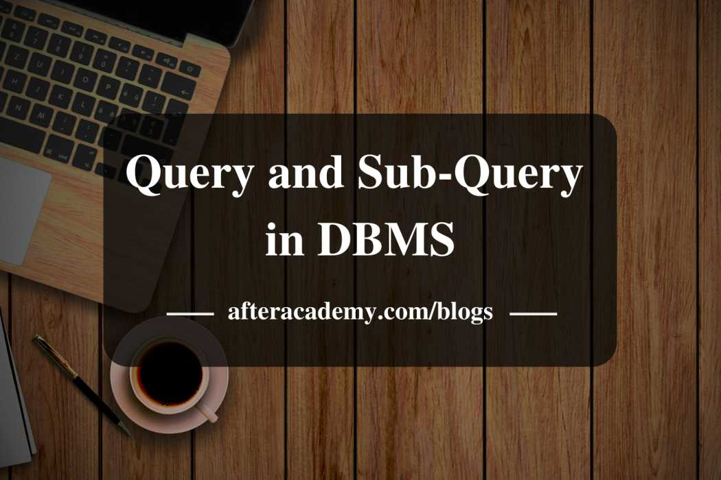 What is a Query and Subquery in DBMS?