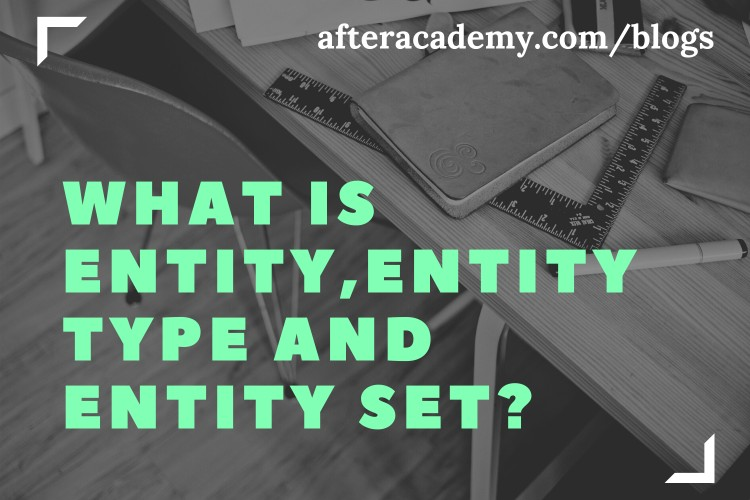 What is an Entity, Entity Type and Entity Set?