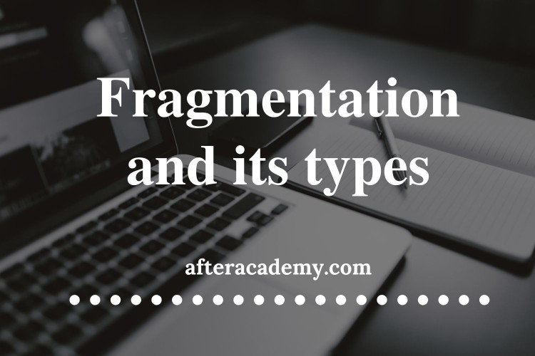 What is Fragmentation and what are its types?