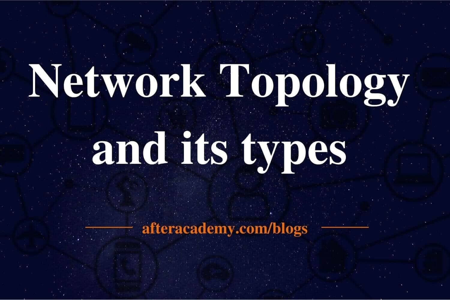 What is network topology and types of network topology?
