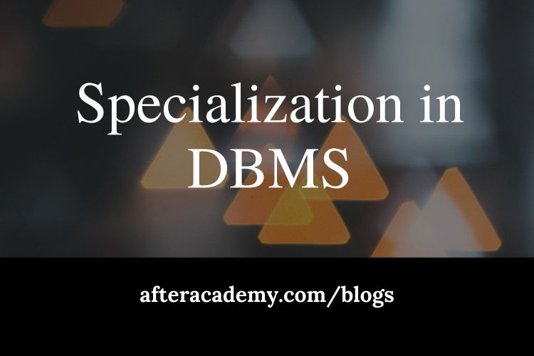What is Specialization in DBMS?