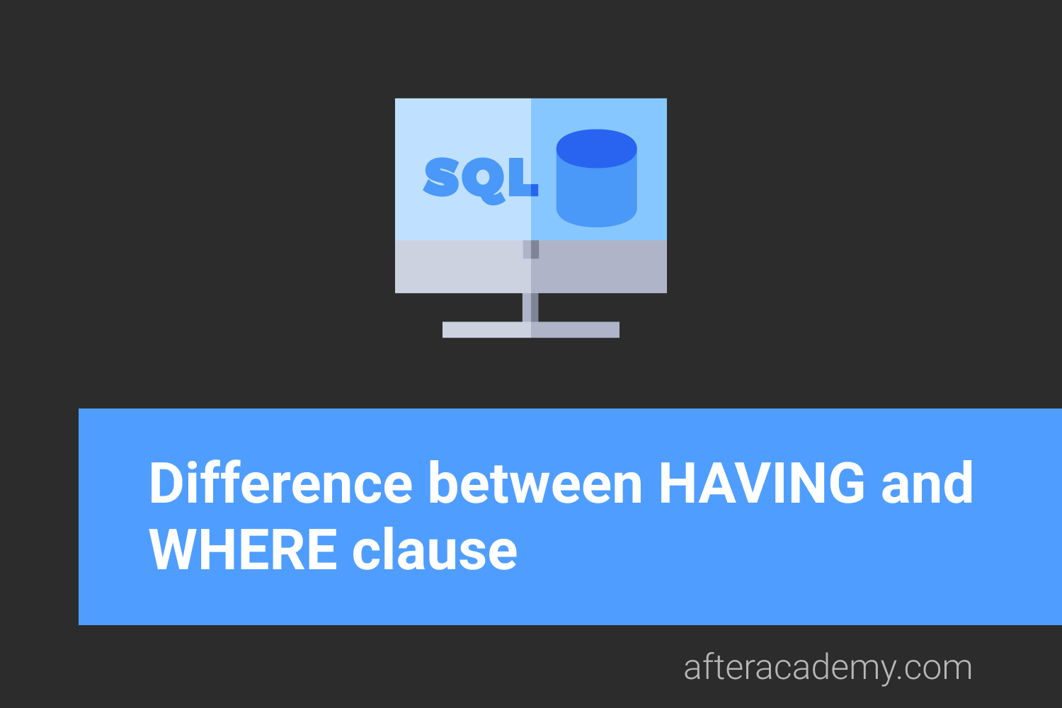 What is the difference between HAVING and WHERE clause?
