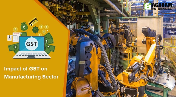 The GST effect on your Manufacturing Business - Agaram InfoTech