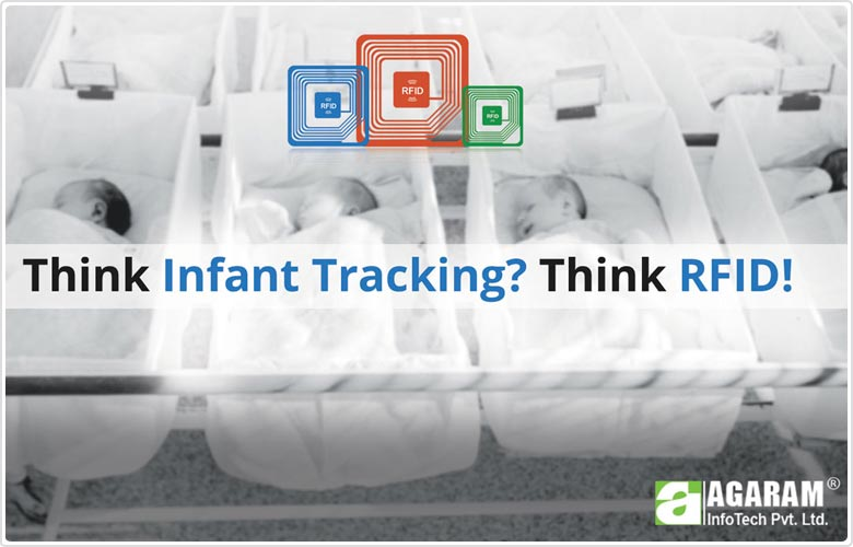 Think Infant Tracking? Think RFID - Agaram InfoTech