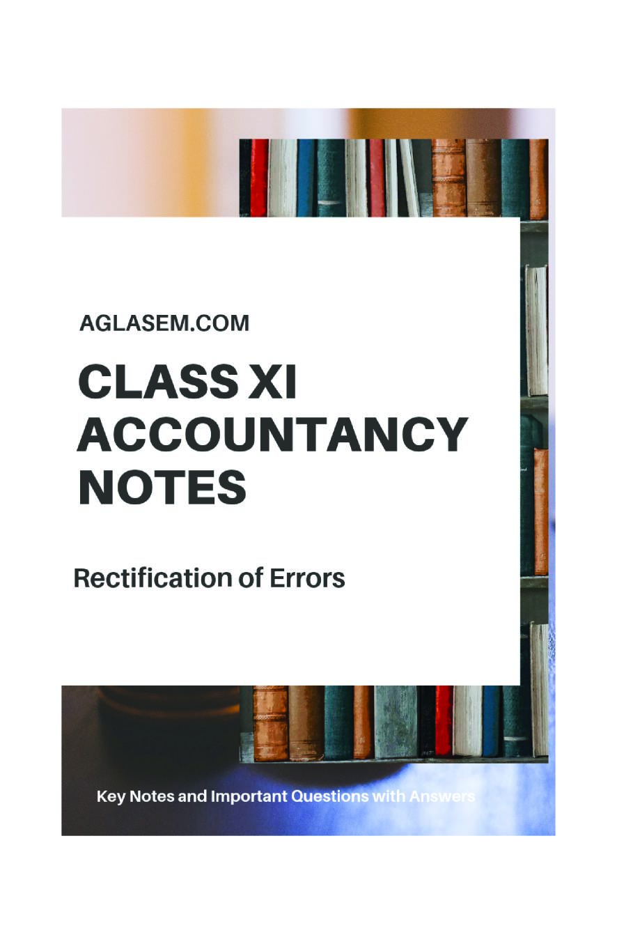 Class 11 Accountancy – Rectification of Errors Notes, Important Questions & Practice Paper