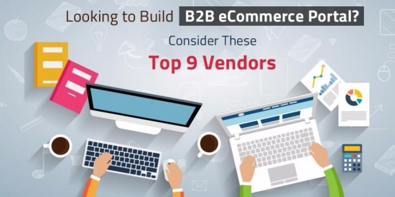 Top 9 Vendors to Build Your B2B eCommerce Portal - BigStartups