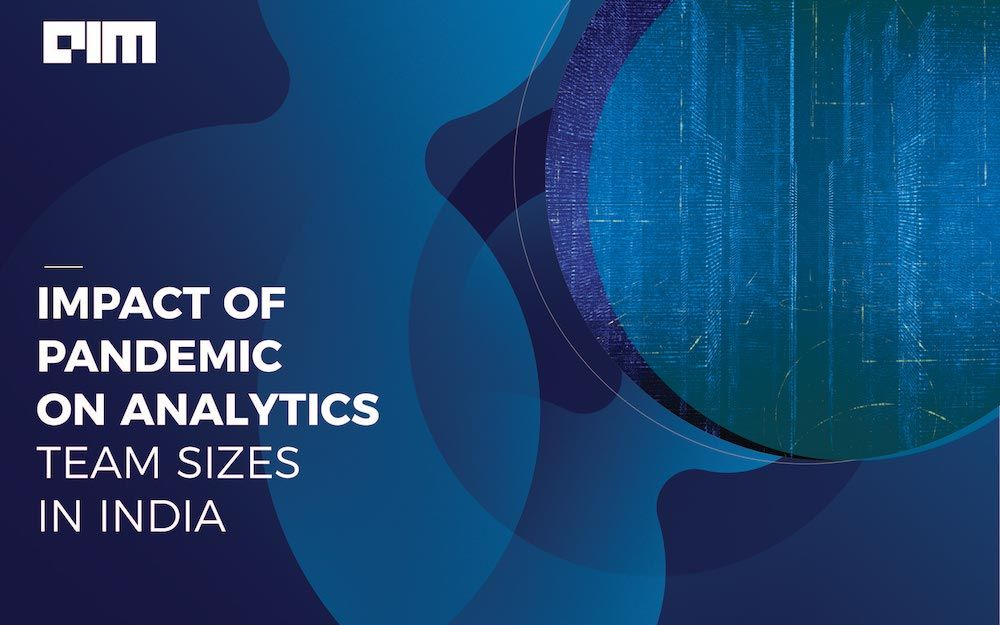 Impact of Pandemic on Analytics Team Sizes In India