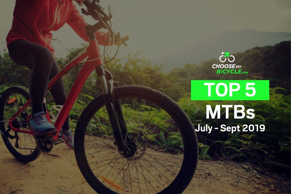 Top 5 MTBs July to September 2019