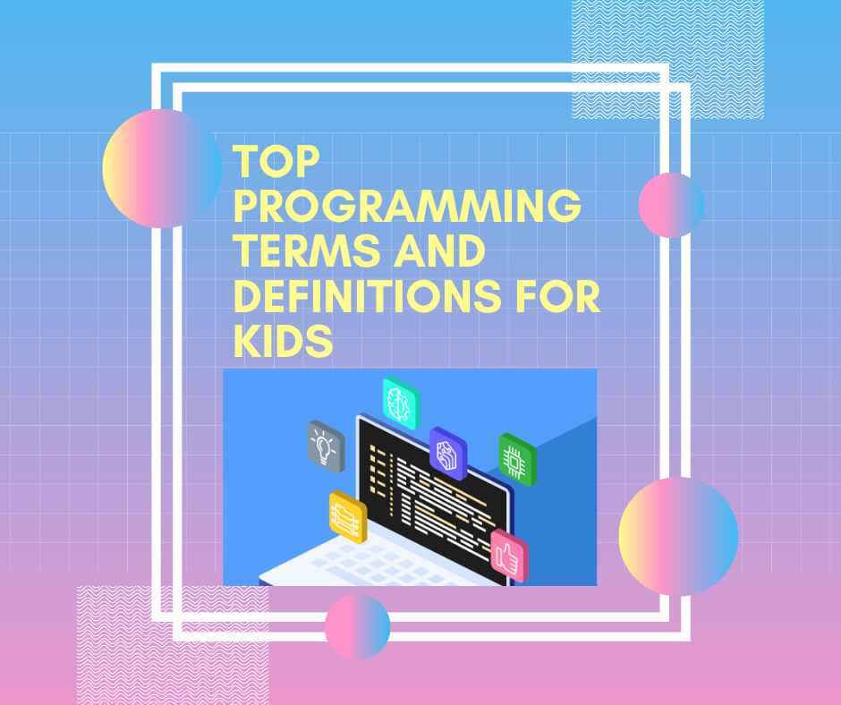 Top Programming Terms and Definitions for Kids