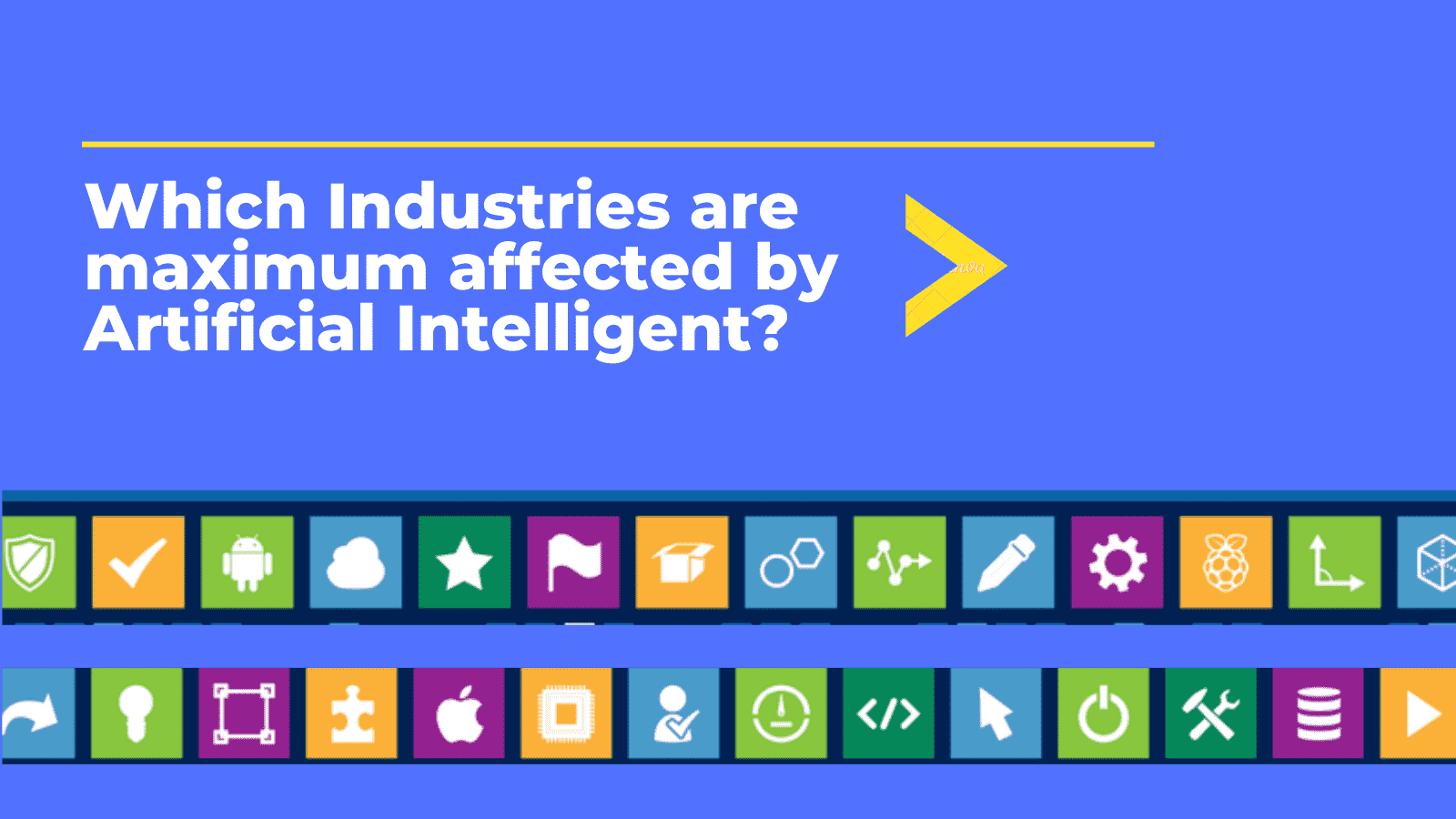 Which Industries are maximum affected by Artificial Intelligence?