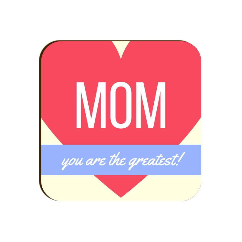 Mom You are the greatest!
