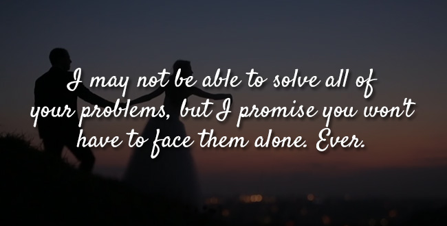 I may not be able to solve all of your problems, but I promise you won't have to face them alone