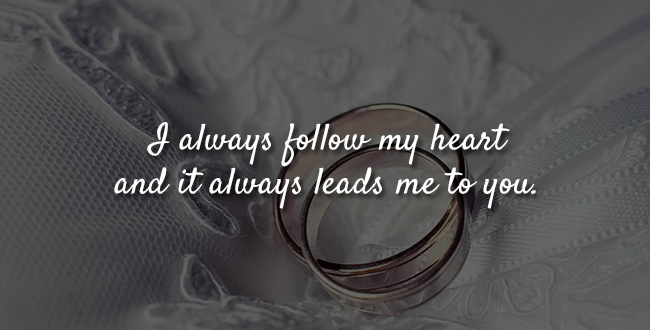 I always follow my heart and it always leads me to you