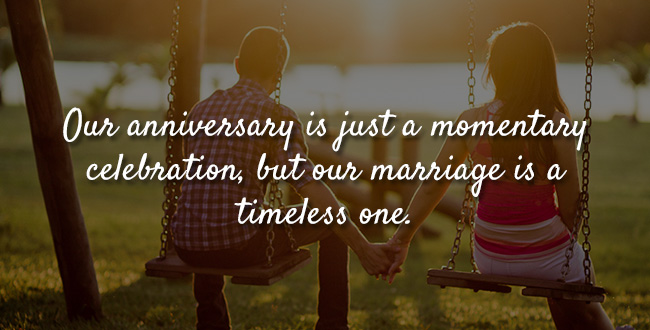 Our anniversary is just a momentary celebration, but our marriage is a timeless one