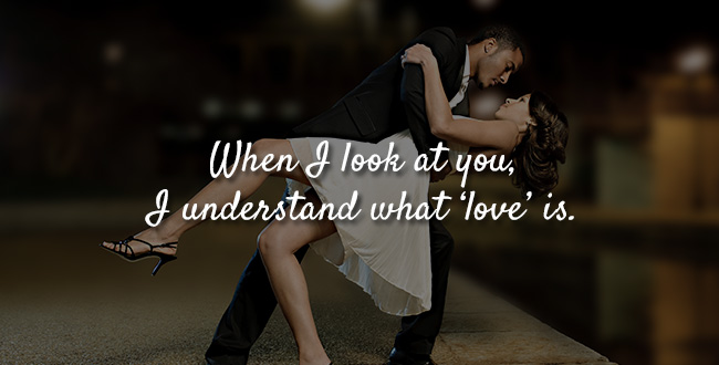 When I look at you, I understand what 'love' is