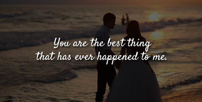 You are the best thing that has ever happened to me