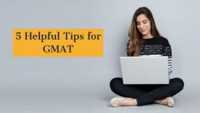 5 Helpful Tips for the GMAT Exam