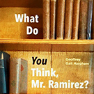 Book Review: What Do You Think, Mr. Ramirez?