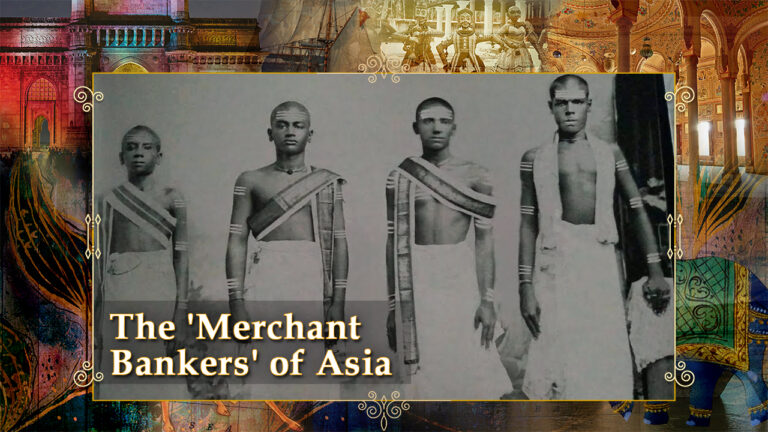 Chettiars: The 'Merchant Bankers' of Asia