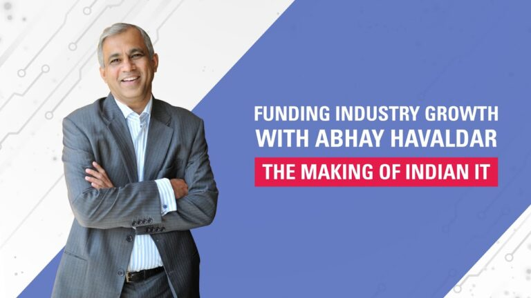 Funding Industry Growth with Abhay Havaldar | The Making of Indian IT