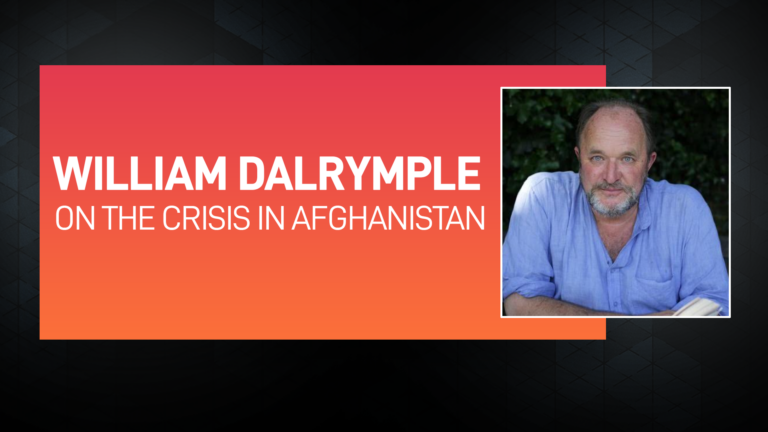 William Dalrymple on the Crisis in Afghanistan