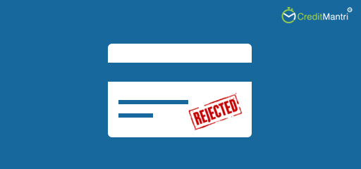 3 Common Reasons Why Credit Card Applications Get Rejected