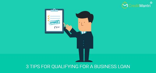 3 Tips for Qualifying for a Business Loan