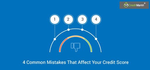 4 Common Mistakes That Affect Your Credit Score and What You Can Do to Correct Them