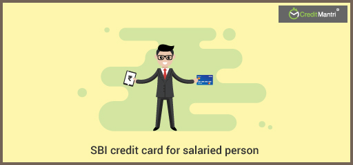 5 Types of SBI Credit Cards that Salaried Persons Should Check Out