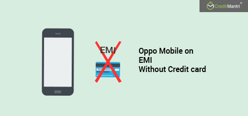 Buy Oppo mobiles on EMI without credit card