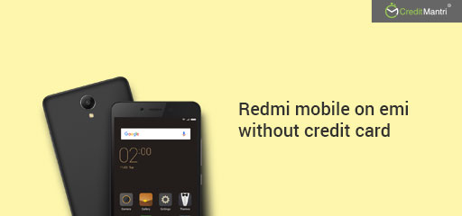 Buy Redmi mobiles on EMI without credit card