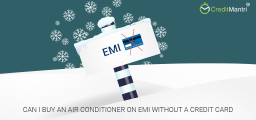Can I Buy an Air Conditioner on EMI without a Credit Card?
