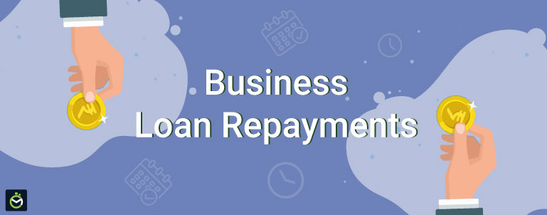 Complete Guide To Business Loan Repayments