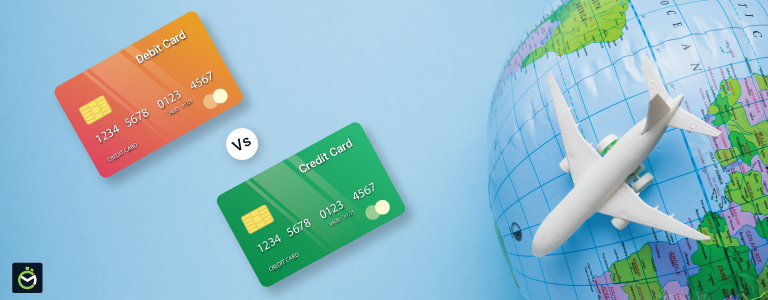 Debit Cards Vs Credit Cards: Which One To Use While Travelling Abroad