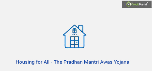 Housing for All - The Pradhan Mantri Awas Yojana