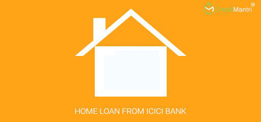 How to get Home Loan from ICICI Bank