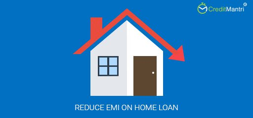 How to Reduce EMI on Home Loan