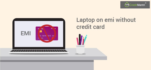 Laptop on EMI Without Credit Card