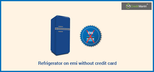 Refrigerator on EMI without credit card