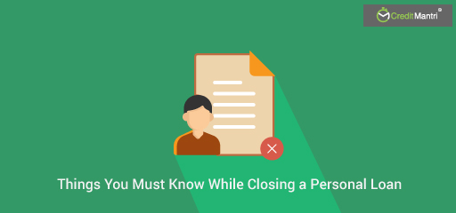 Things You Must Know While Closing a Personal Loan