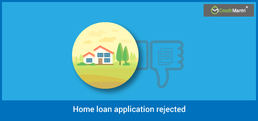 Top 10 Reasons for Home Loan Rejection