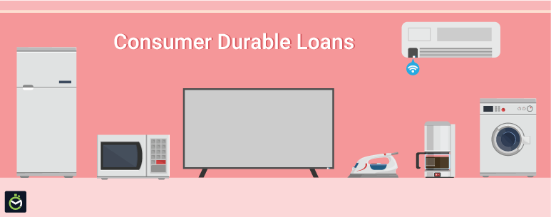 Upgrade your Home Appliances with an Affordable Consumer Durable Loan