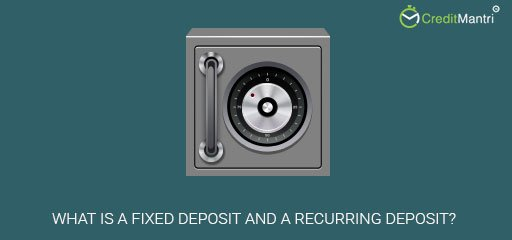 What is a Fixed Deposit and a Recurring Deposit?